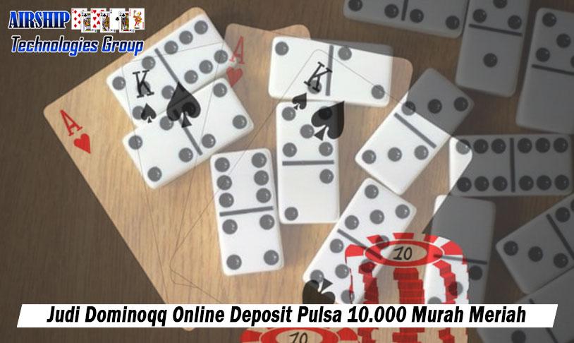 Dominoqq Online Deposit Pulsa 10.000 Murah Meriah - Airshiptg